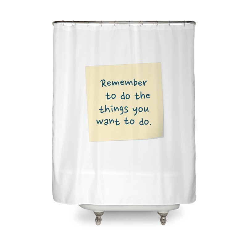 Remember! Home Shower Curtain by Puttyhead's Artist Shop