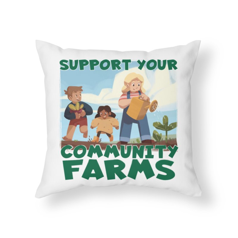 Support Your Community Farms Home Throw Pillow by Puttyhead's Artist Shop