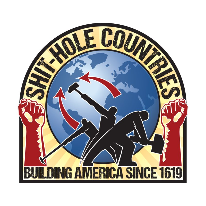 Shit-Hole Countries 1 None  by Puttyhead's Artist Shop