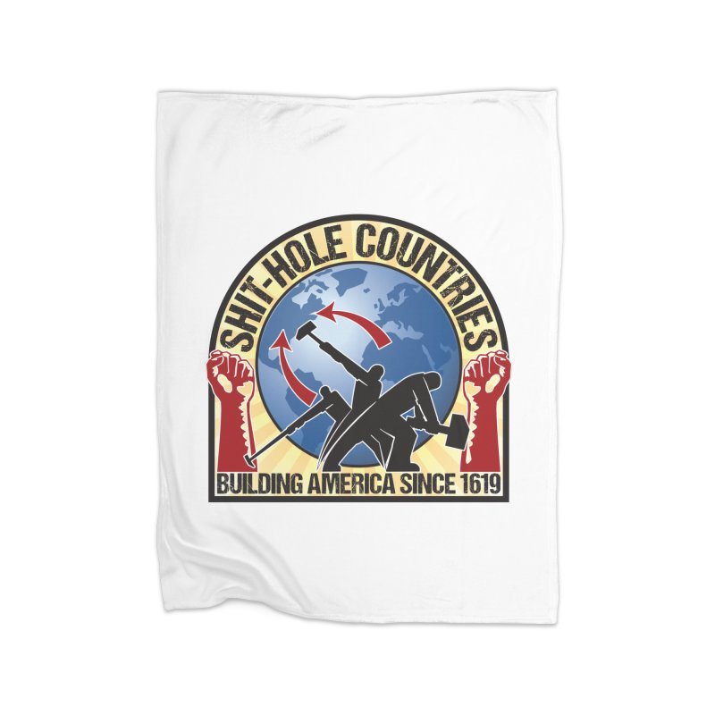 Shit-Hole Countries 1 Home Blanket by Puttyhead's Artist Shop