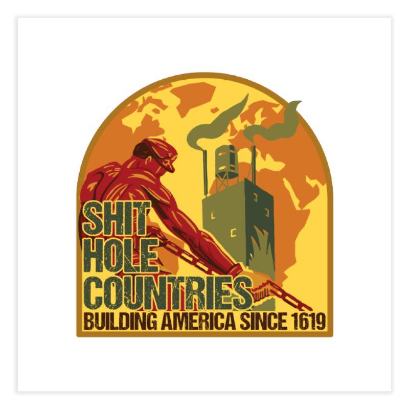 Shit-Hole Countries 2 Home Fine Art Print by Puttyhead's Artist Shop