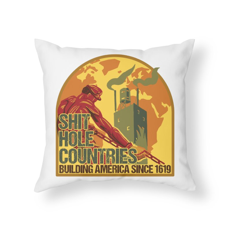 Shit-Hole Countries 2 Home Throw Pillow by Puttyhead's Artist Shop