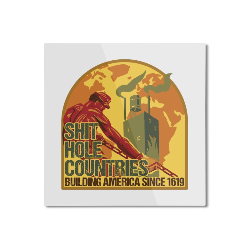 Shit-Hole Countries 2 Home Mounted Aluminum Print by Puttyhead's Artist Shop