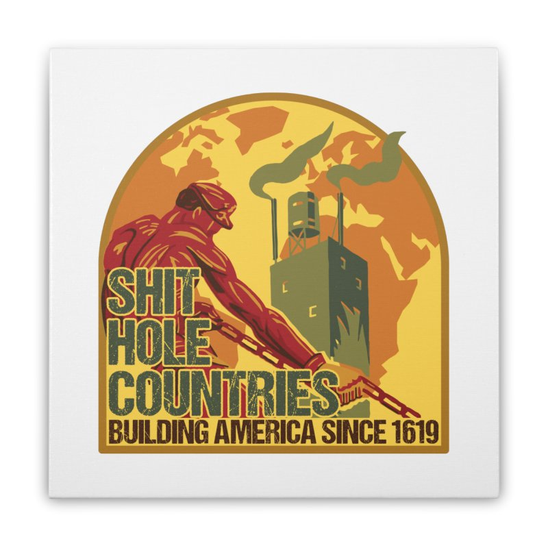 Shit-Hole Countries 2 Home Stretched Canvas by Puttyhead's Artist Shop
