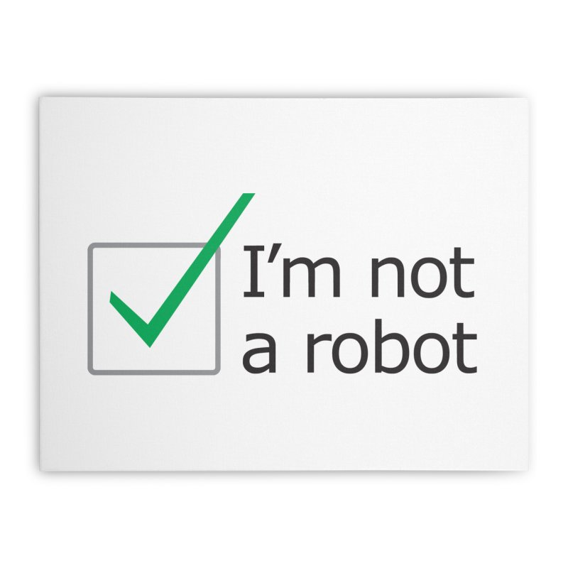 I'm Not A Robot Home Stretched Canvas by Puttyhead's Artist Shop