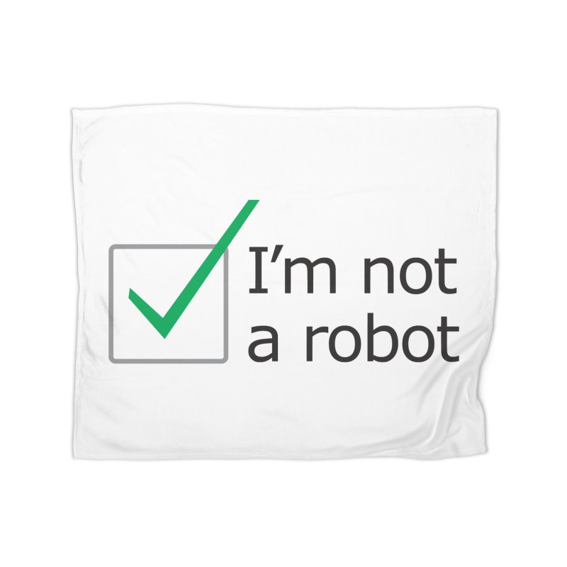 I'm Not A Robot Home Blanket by Puttyhead's Artist Shop