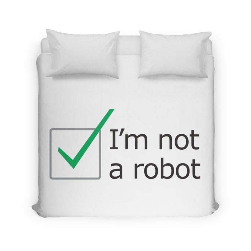 I'm Not A Robot Home Duvet by Puttyhead's Artist Shop
