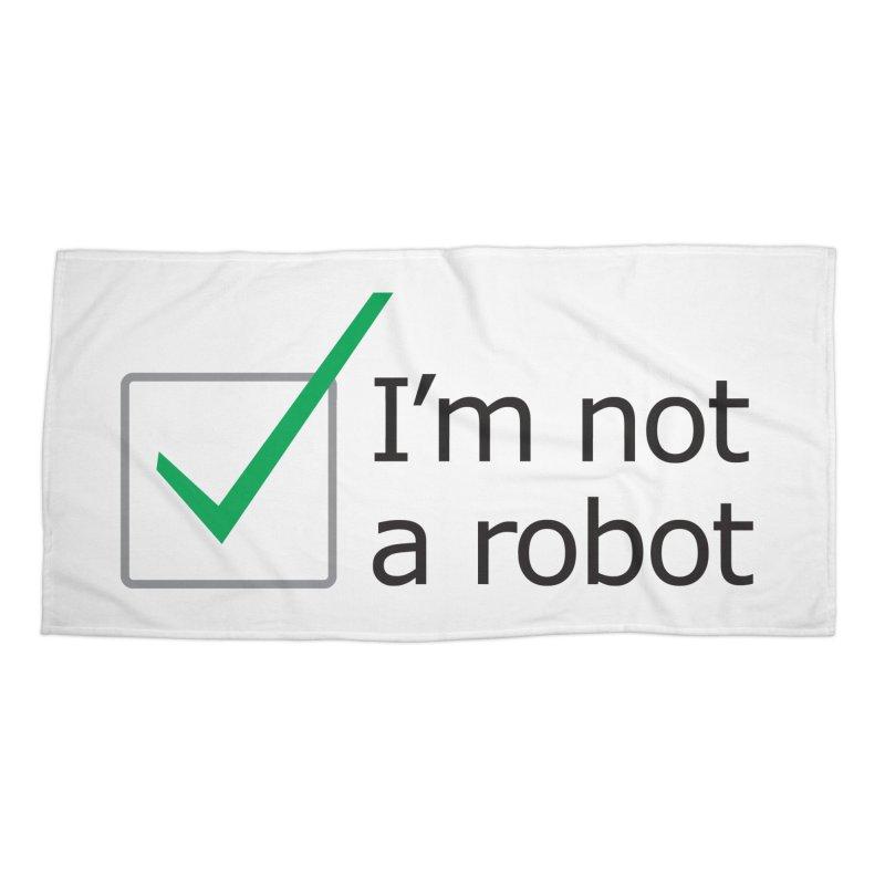 I'm Not A Robot Accessories Beach Towel by Puttyhead's Artist Shop