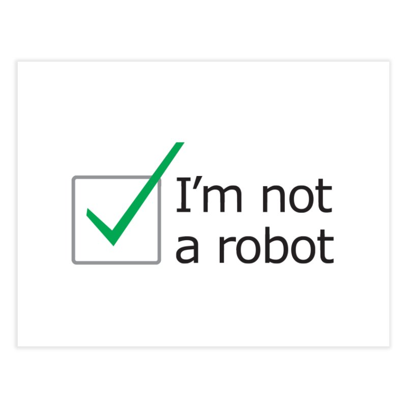 I'm Not A Robot Home Fine Art Print by Puttyhead's Artist Shop