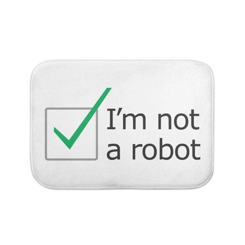 I'm Not A Robot Home Bath Mat by Puttyhead's Artist Shop