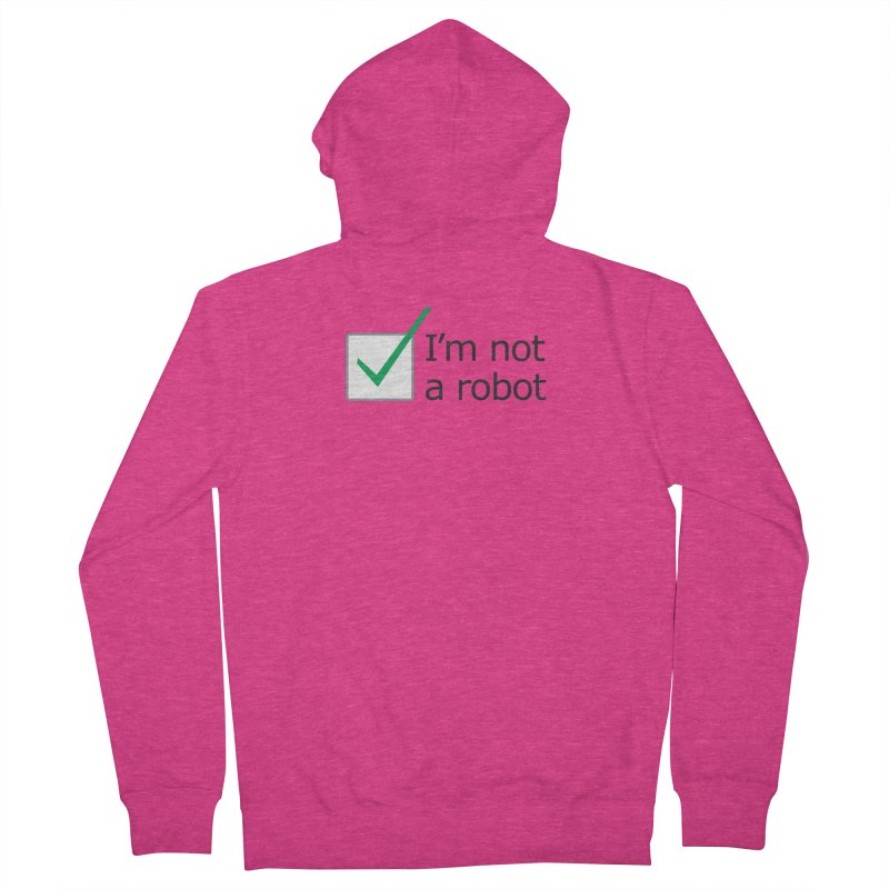 I'm Not A Robot Women's Zip-Up Hoody by Puttyhead's Artist Shop