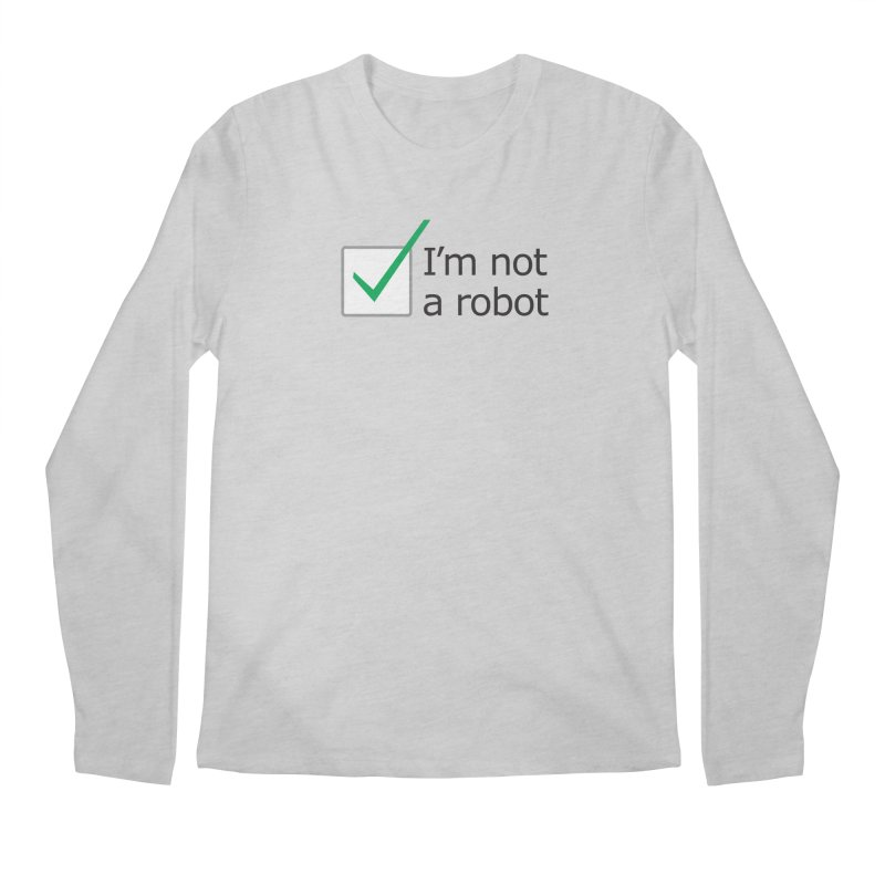 I'm Not A Robot Men's Longsleeve T-Shirt by Puttyhead's Artist Shop