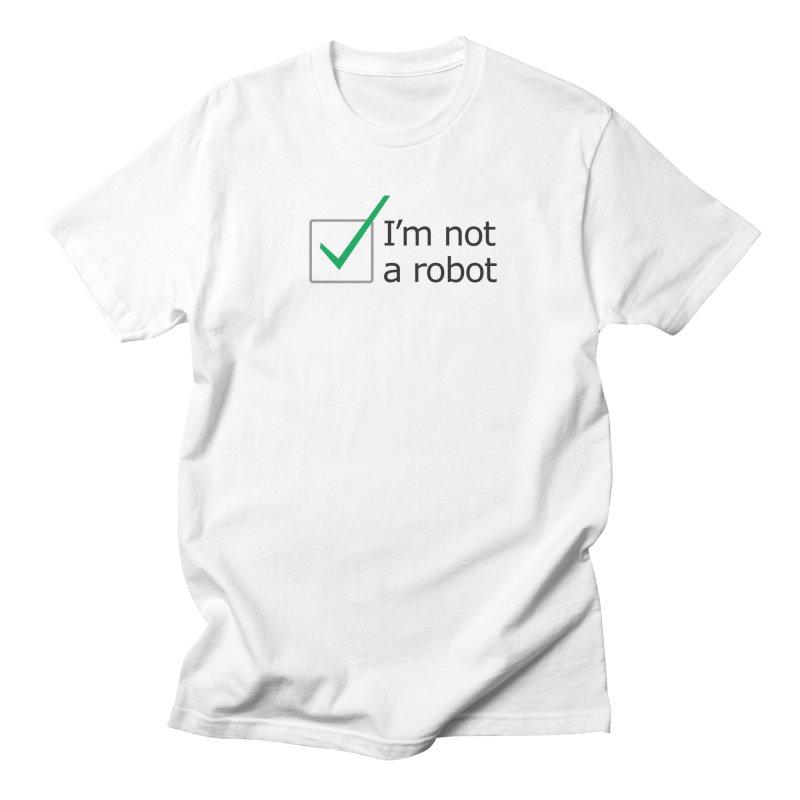 I'm Not A Robot Women's Unisex T-Shirt by Puttyhead's Artist Shop