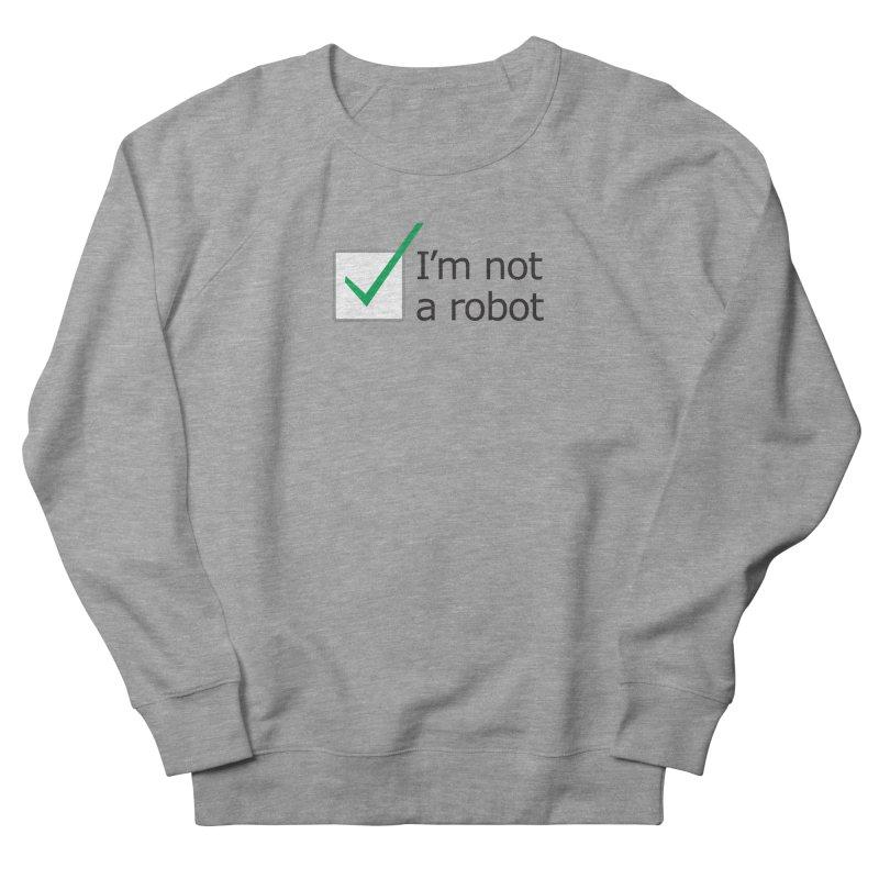 I'm Not A Robot Men's Sweatshirt by Puttyhead's Artist Shop