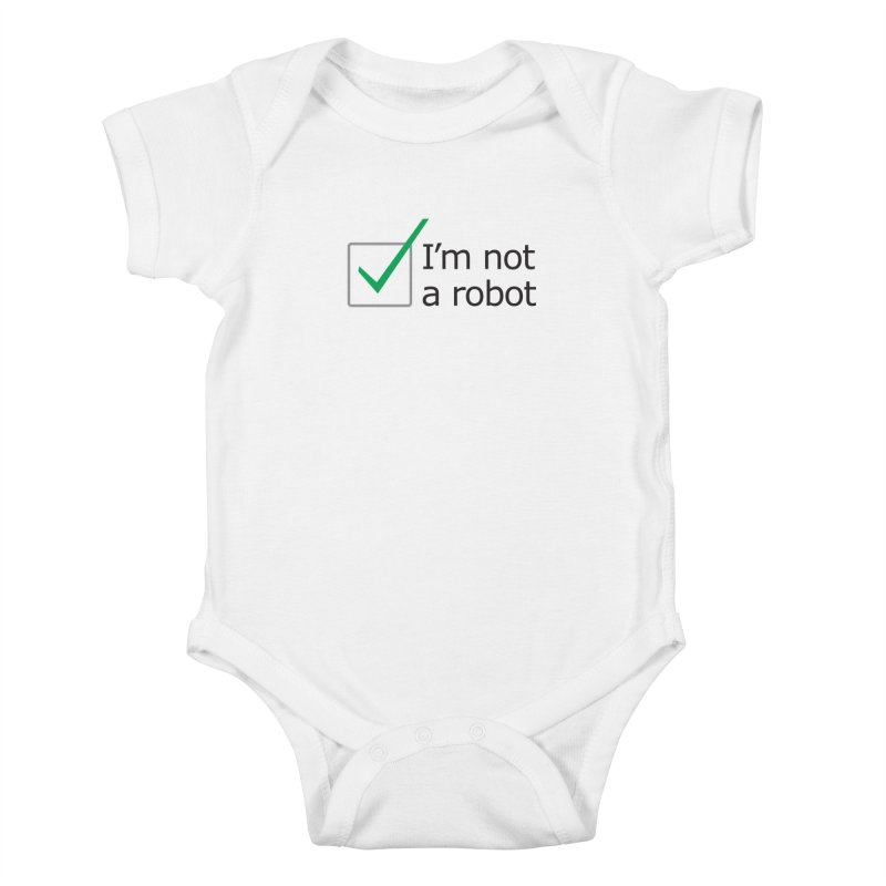 I'm Not A Robot Kids Baby Bodysuit by Puttyhead's Artist Shop