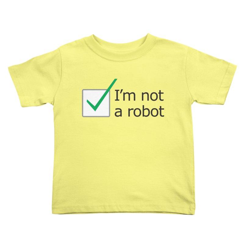 I'm Not A Robot Kids Toddler T-Shirt by Puttyhead's Artist Shop