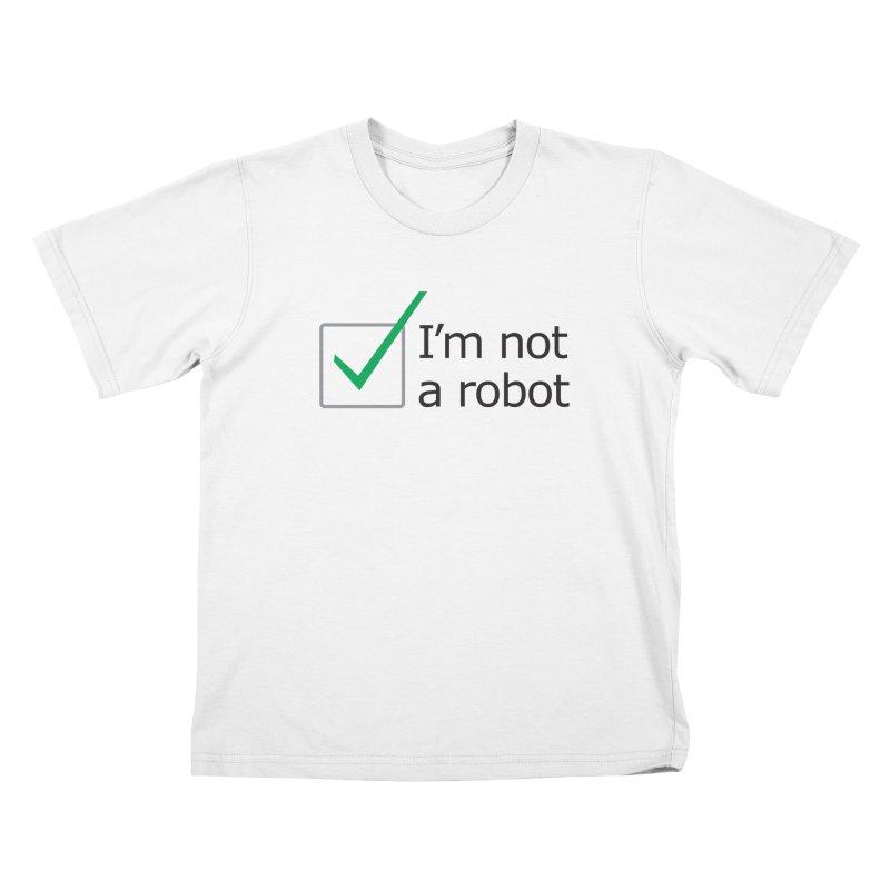 I'm Not A Robot Kids T-Shirt by Puttyhead's Artist Shop