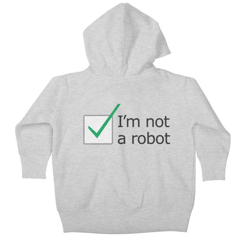 I'm Not A Robot Kids Baby Zip-Up Hoody by Puttyhead's Artist Shop