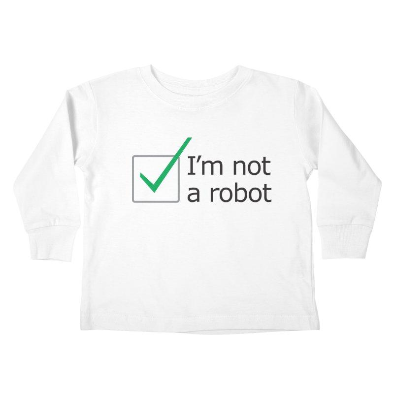 I'm Not A Robot Kids Toddler Longsleeve T-Shirt by Puttyhead's Artist Shop