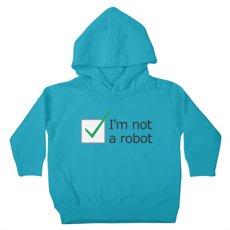 I'm Not A Robot Kids Toddler Pullover Hoody by Puttyhead's Artist Shop