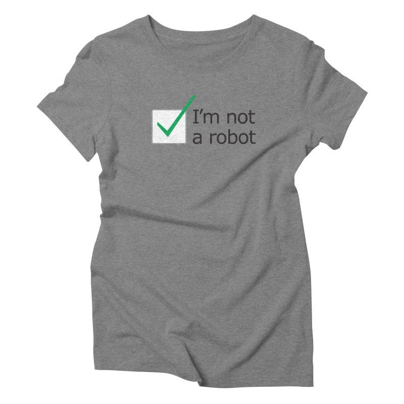 I'm Not A Robot Women's Triblend T-Shirt by Puttyhead's Artist Shop