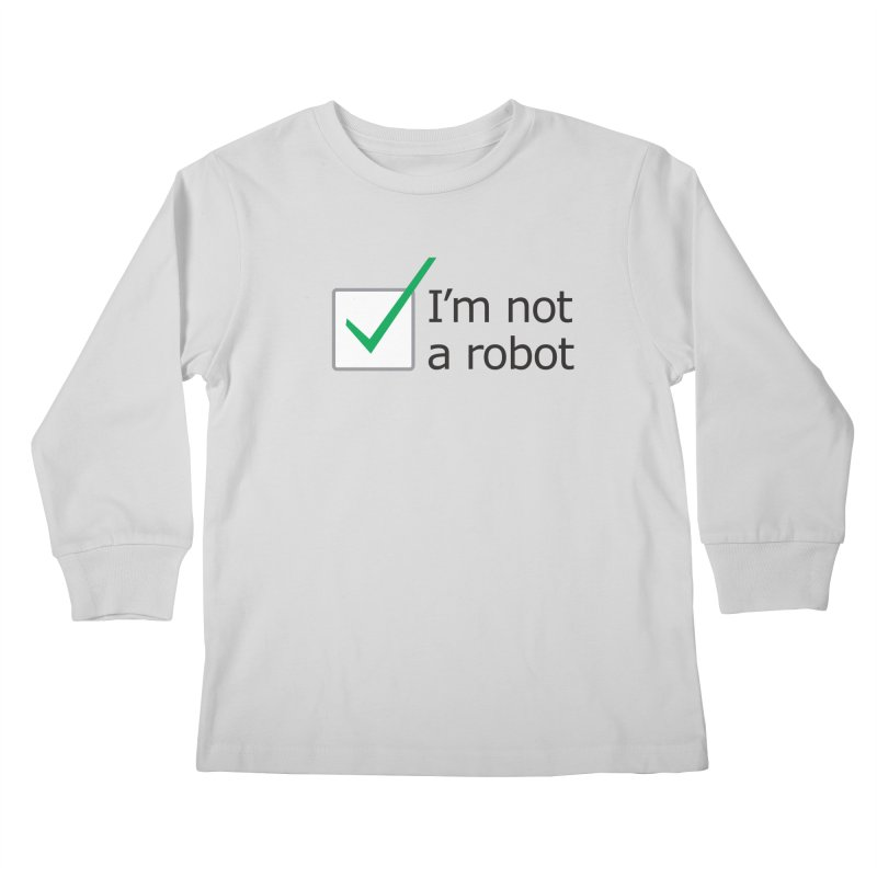 I'm Not A Robot Kids Longsleeve T-Shirt by Puttyhead's Artist Shop