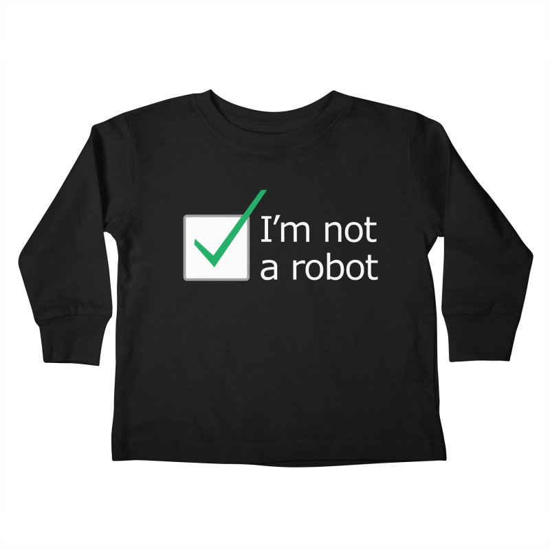 I'm Not A Robot - White Kids Toddler Longsleeve T-Shirt by Puttyhead's Artist Shop