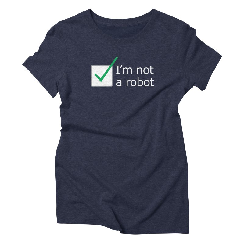 I'm Not A Robot - White Women's Triblend T-Shirt by Puttyhead's Artist Shop