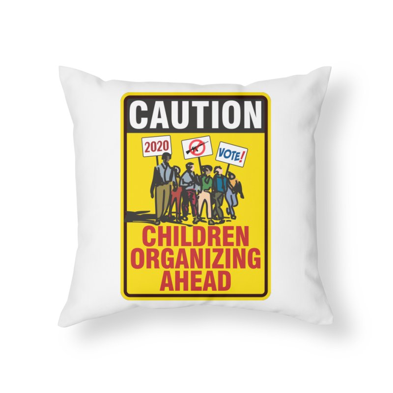 Caution - Children Organizing Home Throw Pillow by Puttyhead's Artist Shop