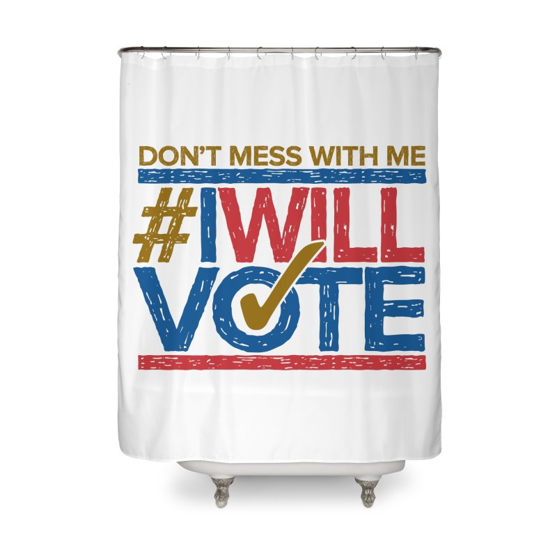 I Will Vote Home Shower Curtain by Puttyhead's Artist Shop