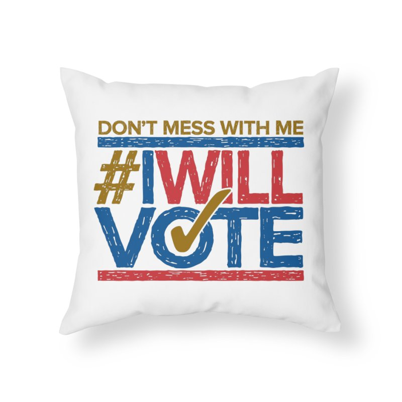 I Will Vote Home Throw Pillow by Puttyhead's Artist Shop