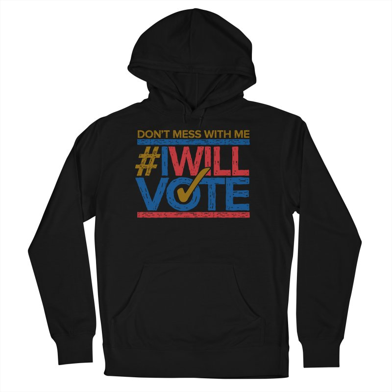 I Will Vote Women's Pullover Hoody by Puttyhead's Artist Shop