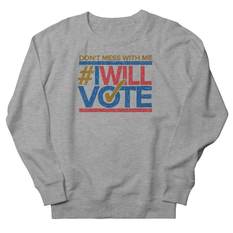 I Will Vote Men's Sweatshirt by Puttyhead's Artist Shop