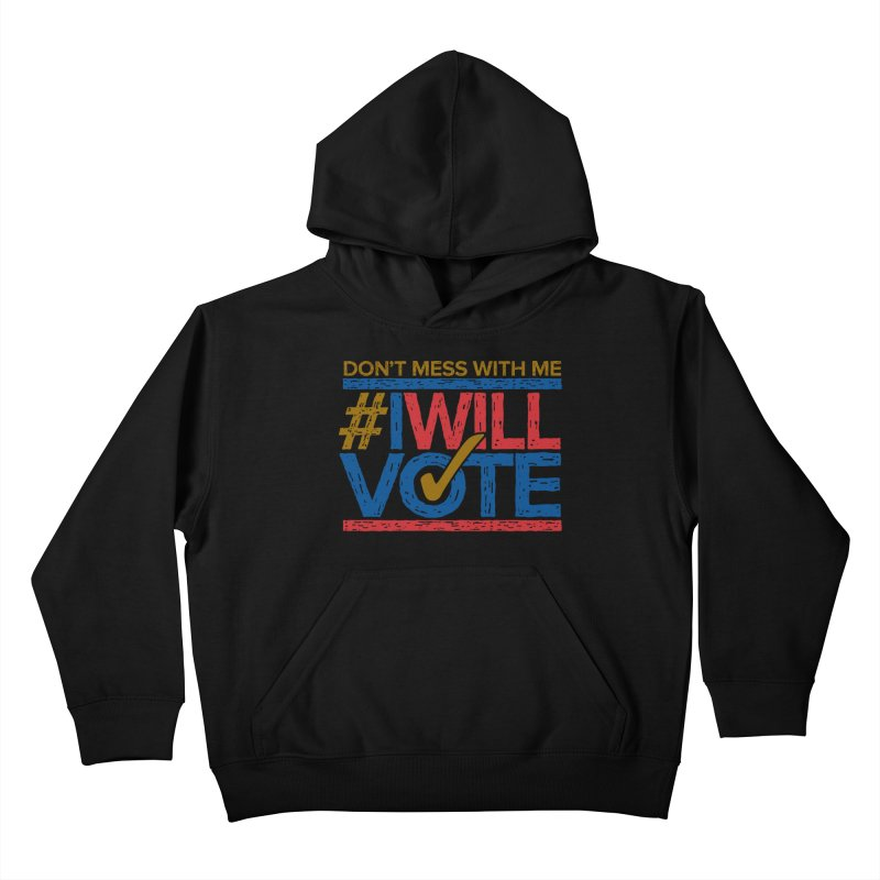 I Will Vote Kids Pullover Hoody by Puttyhead's Artist Shop