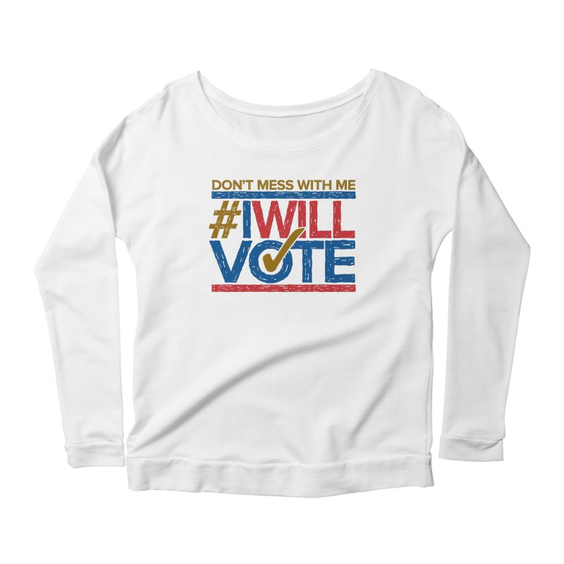I Will Vote Women's Longsleeve Scoopneck  by Puttyhead's Artist Shop