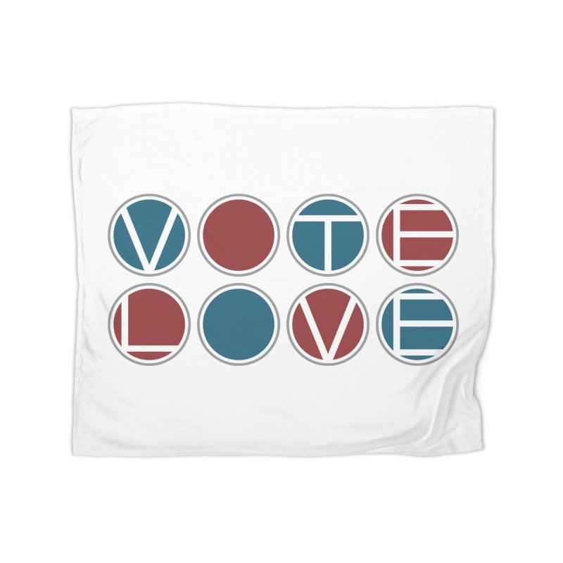 Vote Love Home Blanket by Puttyhead's Artist Shop