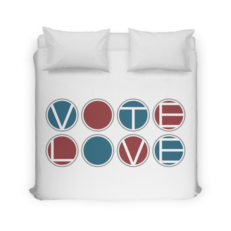 Vote Love Home Duvet by Puttyhead's Artist Shop