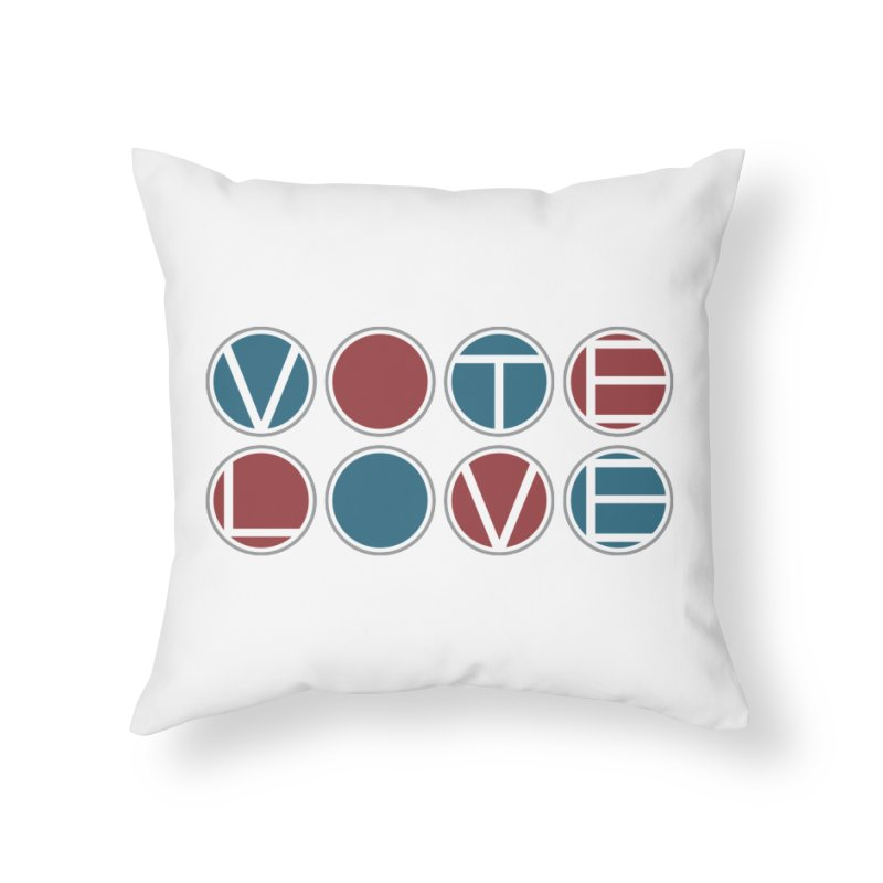 Vote Love Home Throw Pillow by Puttyhead's Artist Shop