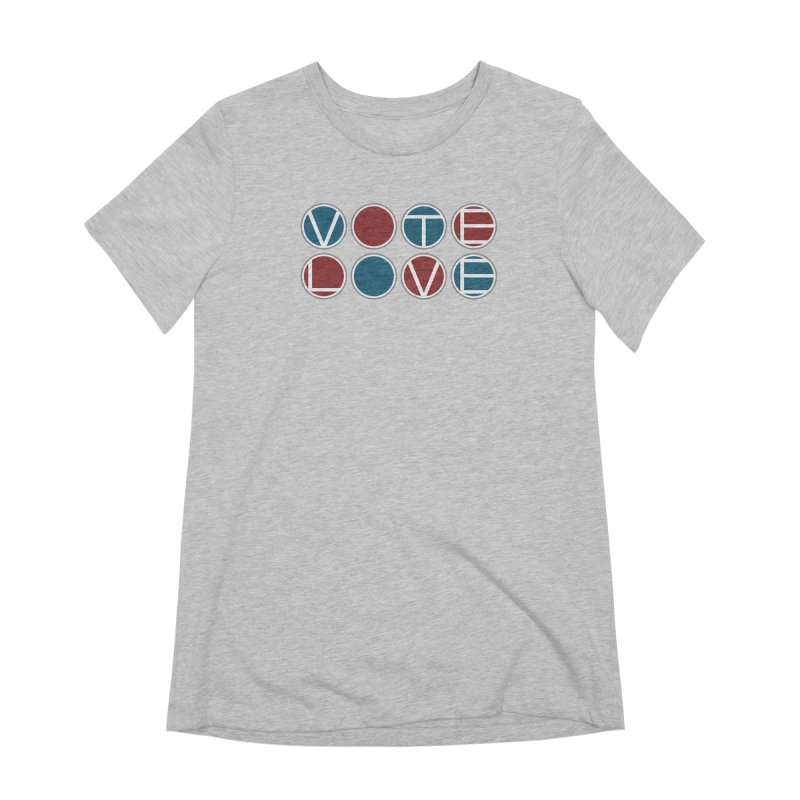 Vote Love Women's Extra Soft T-Shirt by Puttyhead's Artist Shop