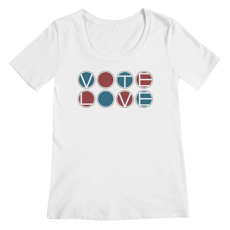 Vote Love Women's Regular Scoop Neck by Puttyhead's Artist Shop