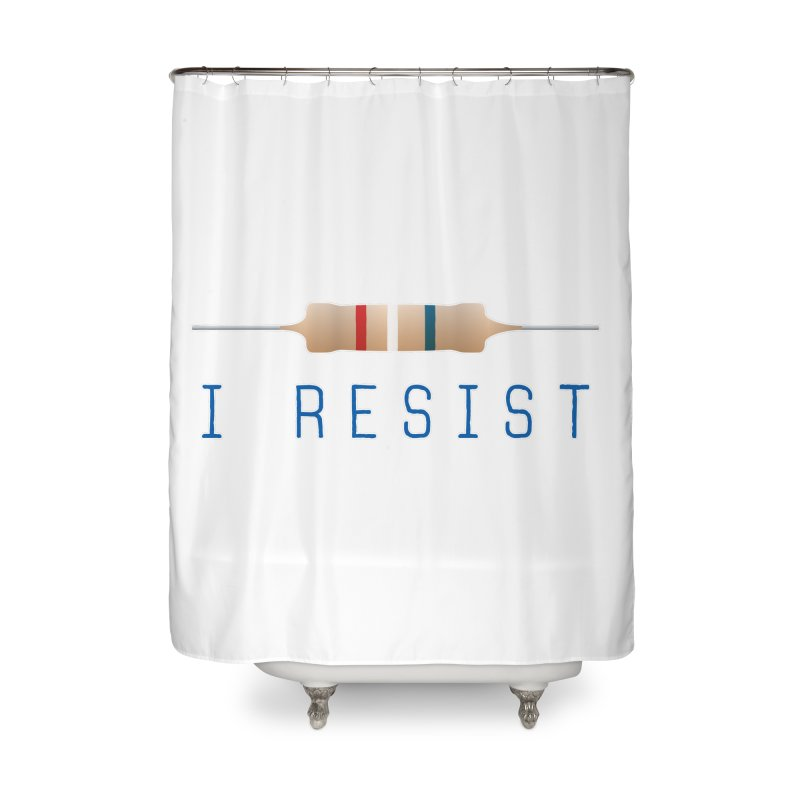I Resist Home Shower Curtain by Puttyhead's Artist Shop