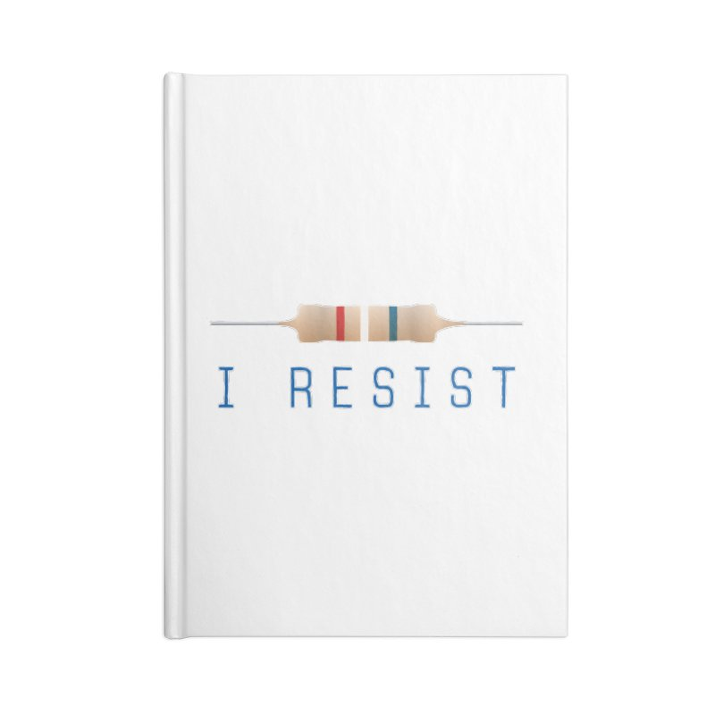 I Resist Accessories Lined Journal Notebook by Puttyhead's Artist Shop