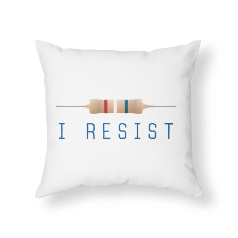 I Resist Home Throw Pillow by Puttyhead's Artist Shop