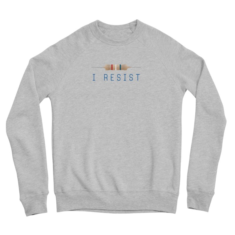 I Resist Women's Sponge Fleece Sweatshirt by Puttyhead's Artist Shop