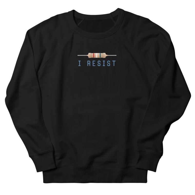 I Resist Women's French Terry Sweatshirt by Puttyhead's Artist Shop