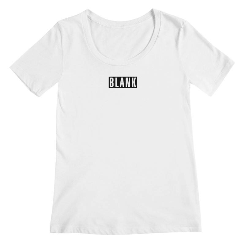 BLANK T-shirt Women's Regular Scoop Neck by Puttyhead's Artist Shop