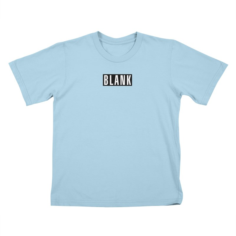 BLANK T-shirt Kids T-Shirt by Puttyhead's Artist Shop