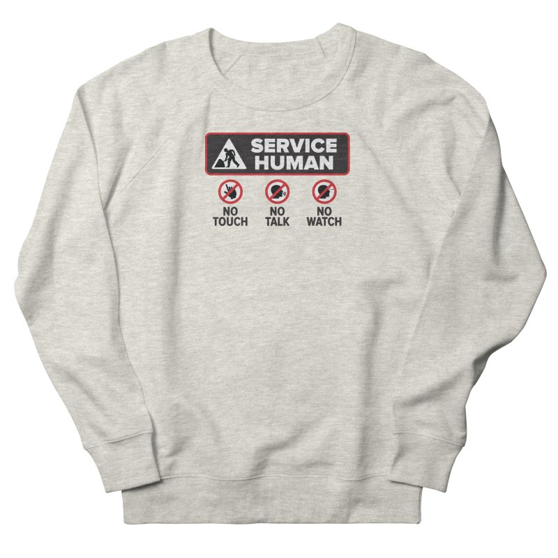 Service Human Women's French Terry Sweatshirt by Puttyhead's Artist Shop