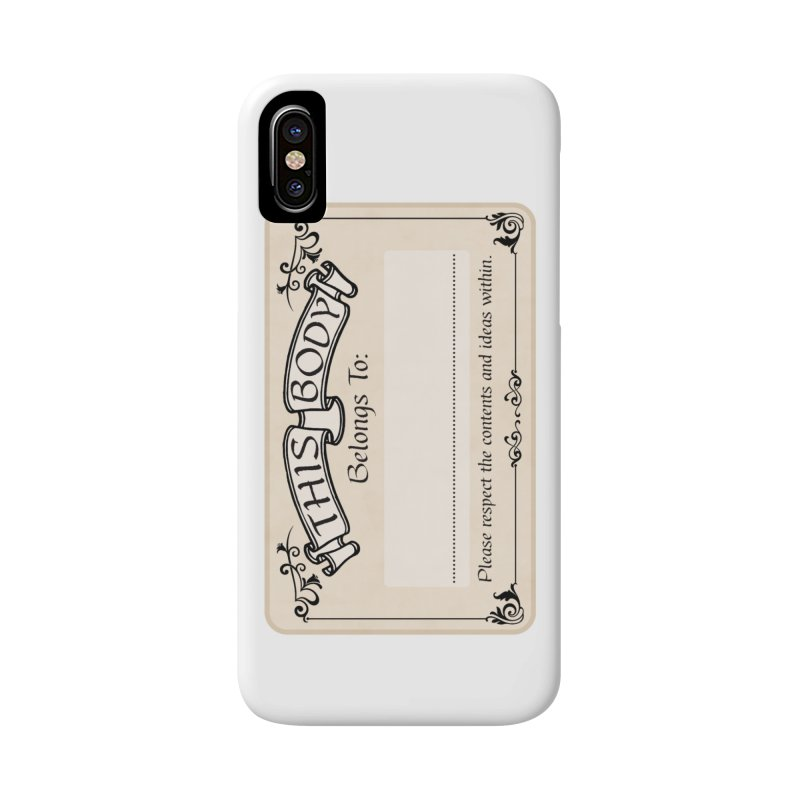 This Body Belongs To... Accessories Phone Case by Puttyhead's Artist Shop