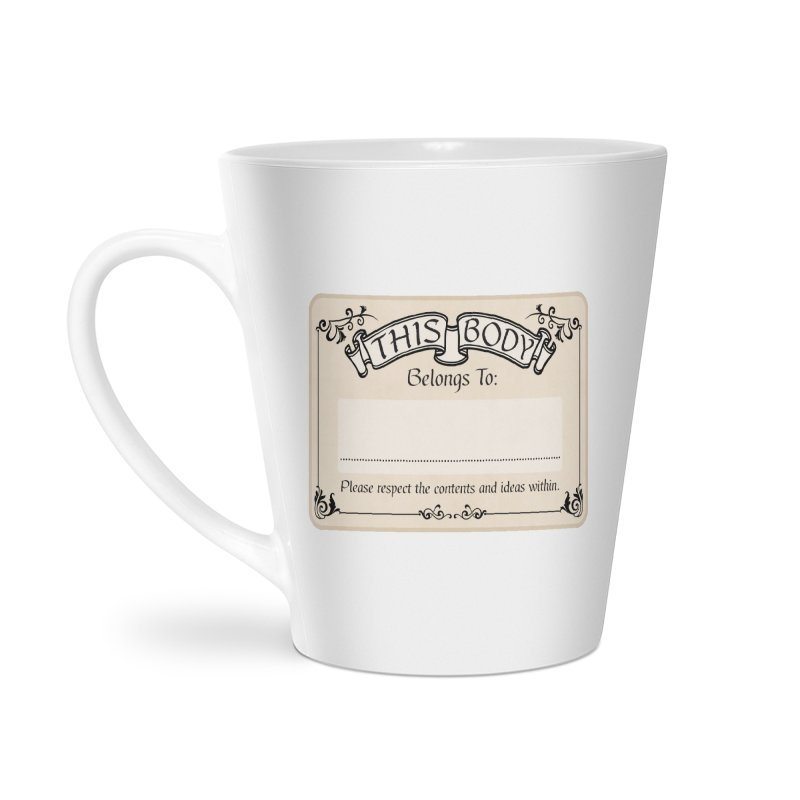This Body Belongs To... Accessories Latte Mug by Puttyhead's Artist Shop